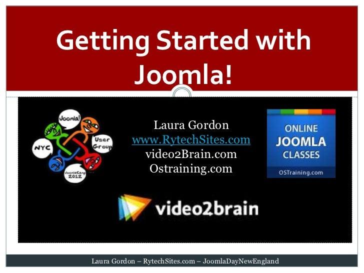 Getting Started with      Joomla!                 Laura Gordon             www.RytechSites.com               video2Brain.c...