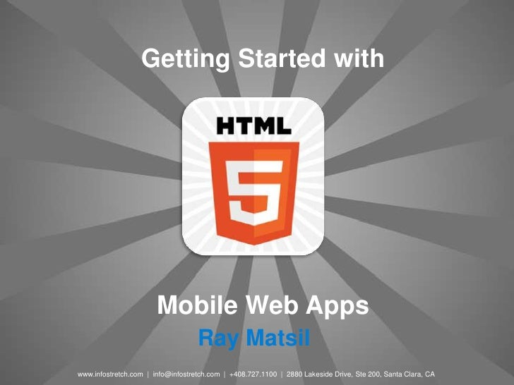 Getting Started with                       Mobile Web Apps                                   Ray Matsilwww.infostretch.com...