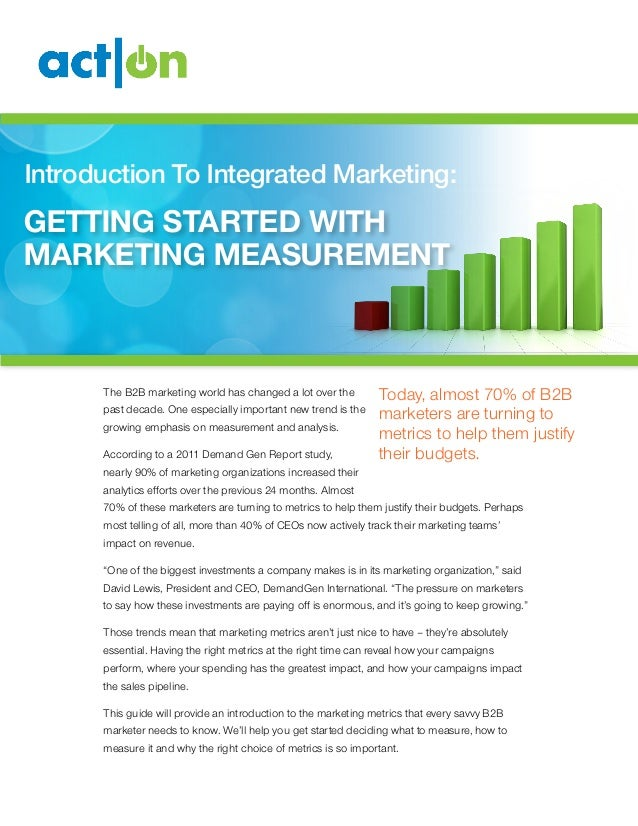 Introduction To Integrated Marketing:Getting Started WithMarketing Measurement      The B2B marketing world has changed a ...