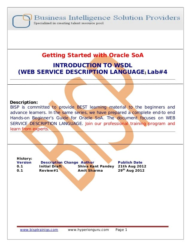 Getting Started with Oracle SoA INTRODUCTION TO WSDL (WEB SERVICE DESCRIPTION LANGUAGE) Lab#4 Description: BISP is committ...