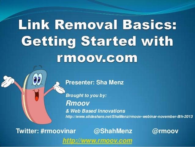 Presenter: Sha Menz Brought to you by:  Rmoov & Web Based Innovations http://www.slideshare.net/ShaMenz/rmoov-webinar-nove...