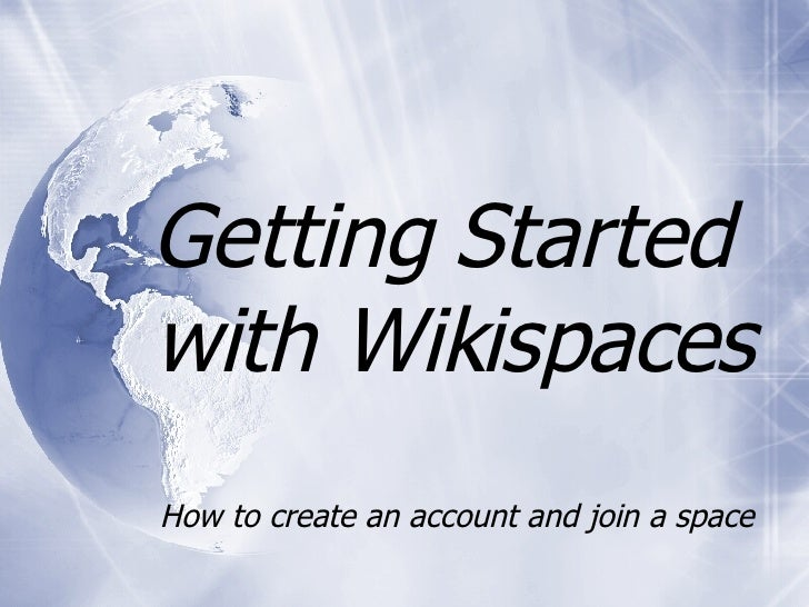 Getting Started  with Wikispaces How to create an account and join a space
