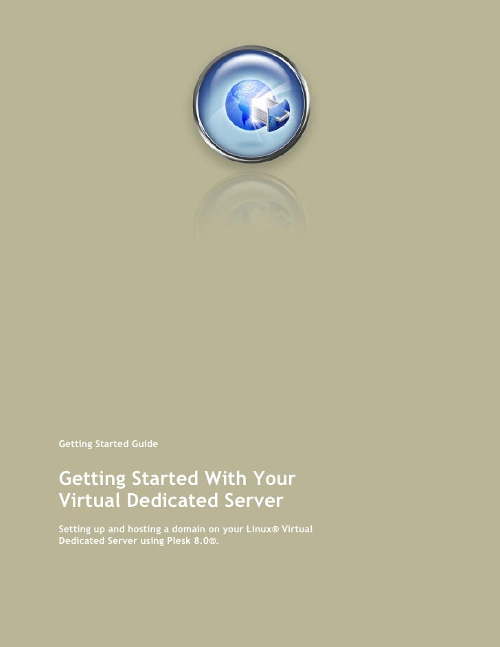 Getting Started Guide   Getting Started With Your Virtual Dedicated Server Setting up and hosting a domain on your Linux® ...