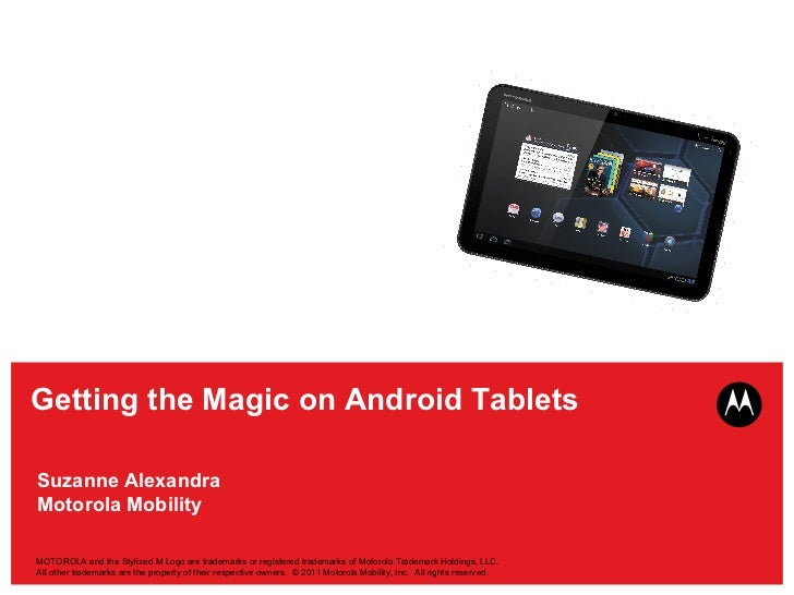 Suzanne Alexandra Motorola Mobility Getting the Magic on Android Tablets MOTOROLA and the Stylized M Logo are trademarks o...