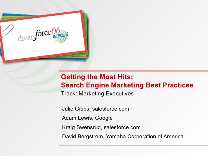 Getting the Most Hits: Search Engine Marketing Best Practices Julie Gibbs, salesforce.com Adam Lewis, Google Kraig Swensru...