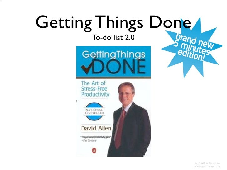 Getting Things Done       To-do list 2.0                            by Matthijs Roumen                        www.mroumen.com