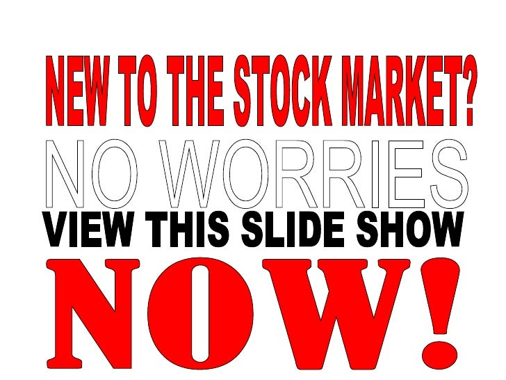NEW TO THE STOCK MARKET? NO WORRIES VIEW THIS SLIDE SHOW NOW!