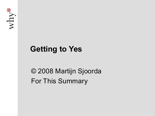 Getting to Yes© 2008 Martijn SjoordaFor This Summary