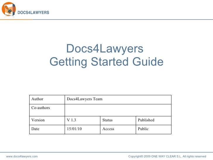 Docs4Lawyers  Getting Started Guide Public Access 05/02/10 Date Published Status V 1.3 Version Co-authors Docs4Lawyers Tea...