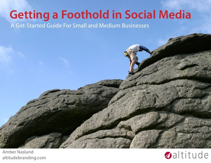 Getting a Foothold in Social Media    A Get-Started Guide For Small and Medium Businesses     Amber Naslund altitudebrandi...