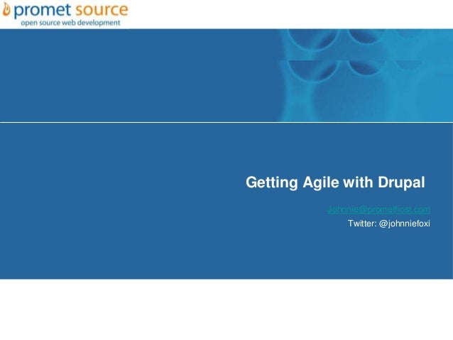 Getting Agile with DrupalJohnnie@promethost.comTwitter: @johnniefoxi