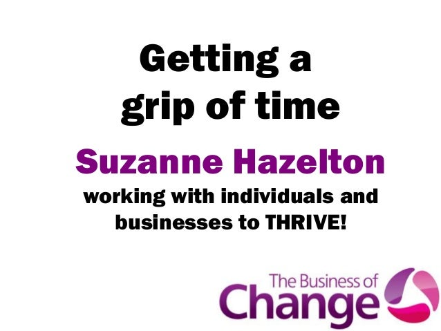 Getting a   grip of timeSuzanne Hazeltonworking with individuals and  businesses to THRIVE!