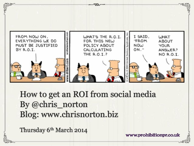 How to get an ROI from social media By @chris_norton Blog: www.chrisnorton.biz Thursday 6th March 2014
