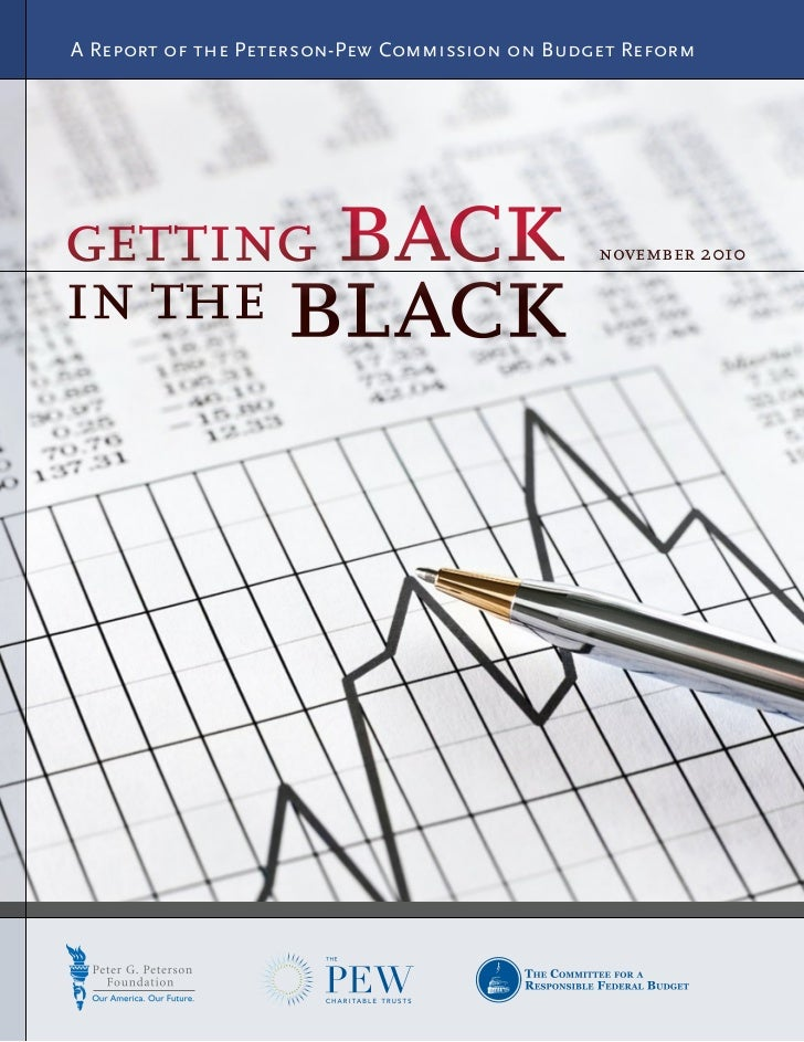 A Report of the Peterson-Pew Commission on Budget Reformgetting backin the black                                          ...