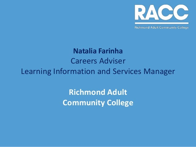 Natalia Farinha              Careers AdviserLearning Information and Services Manager            Richmond Adult           ...