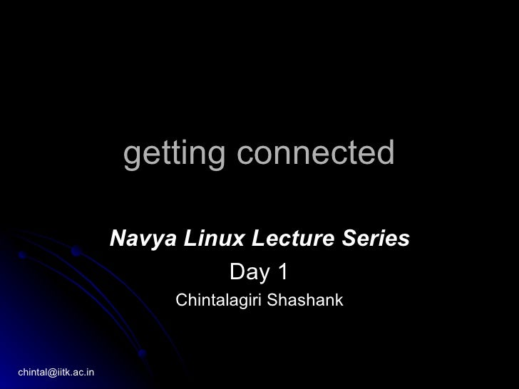 getting connected                       Navya Linux Lecture Series                                Day 1                   ...
