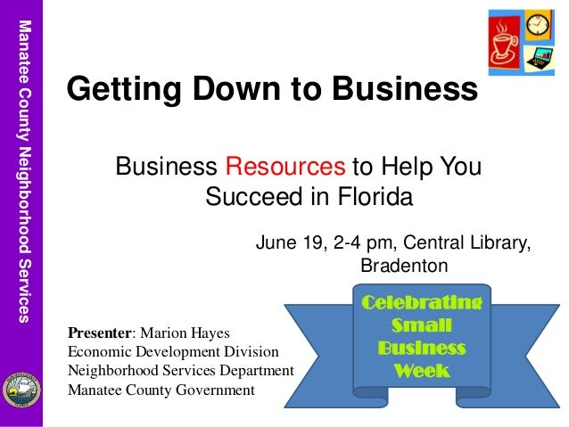 ManateeCountyUtilitiesDepartmentManateeCountyNeighborhoodServices Celebrating Small Business Week Getting Down to Business...