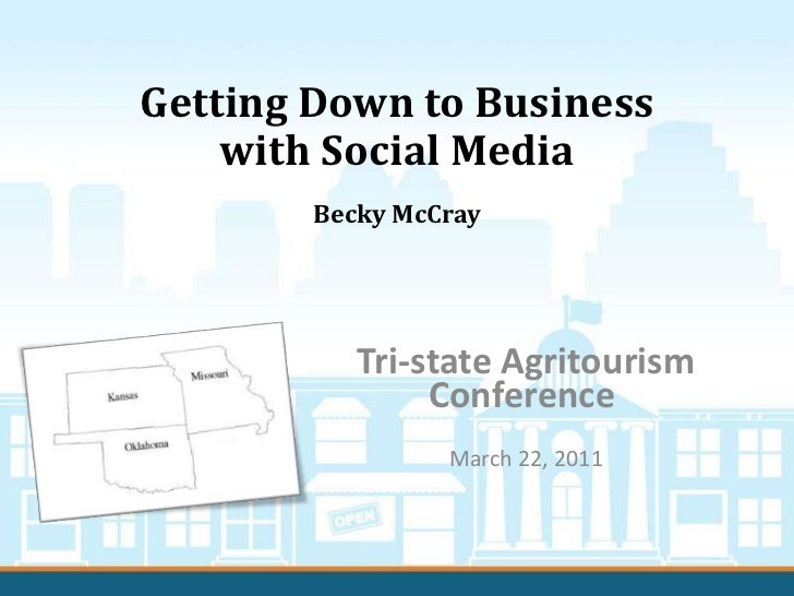 Getting Down to Businesswith Social Media<br />Becky McCray <br />Tri-state Agritourism Conference<br />March 22, 2011<br />