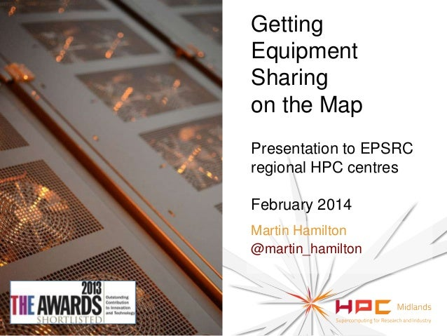 Getting Equipment Sharing on the Map Presentation to EPSRC regional HPC centres  February 2014 Martin Hamilton @martin_ham...