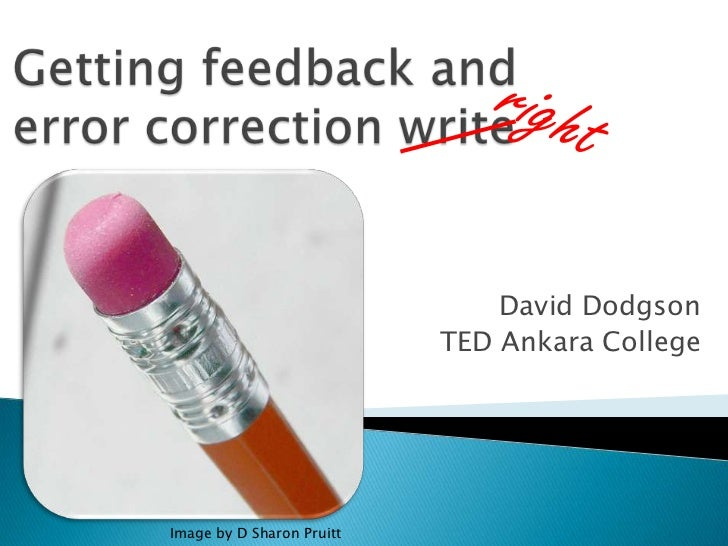 Getting feedback and error correction write<br />right<br />David Dodgson<br />TED Ankara College<br />Image by D Sharon P...
