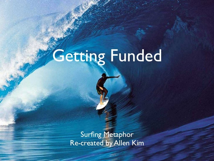 Getting Funded     Surfing Metaphor  Re-created by Allen Kim