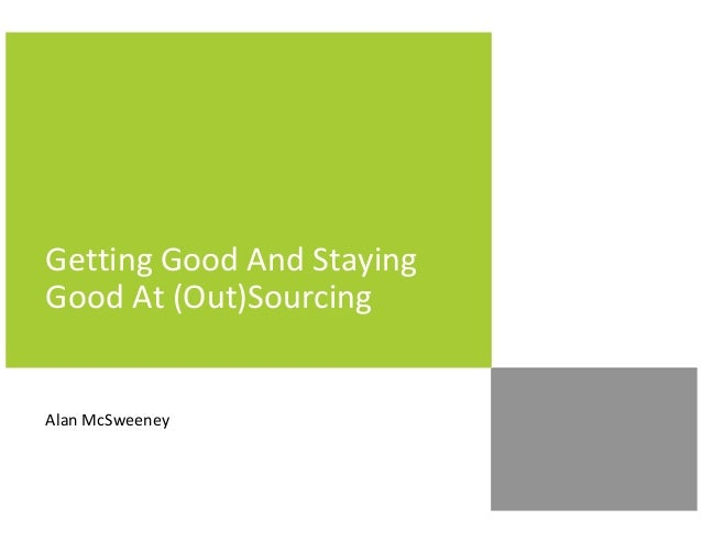 Getting Good And Staying Good At (Out)Sourcing  Alan McSweeney