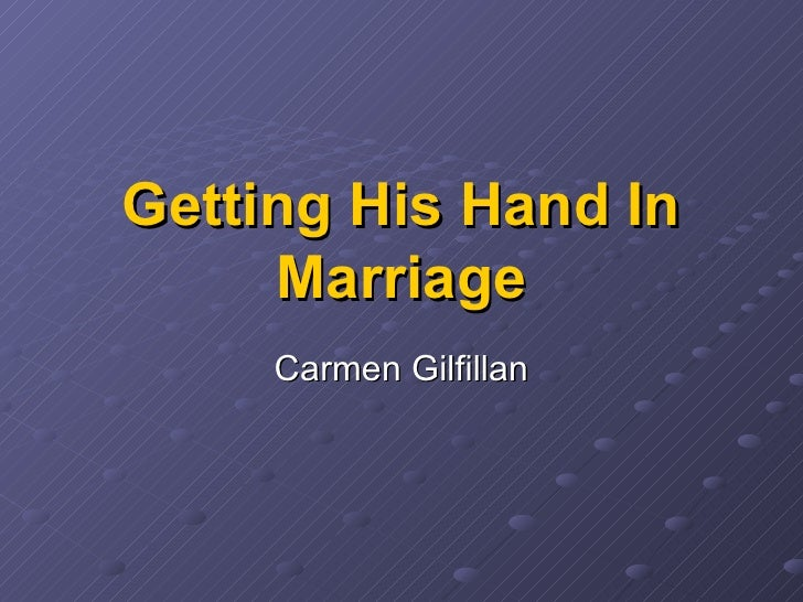 Getting his hand in marriage