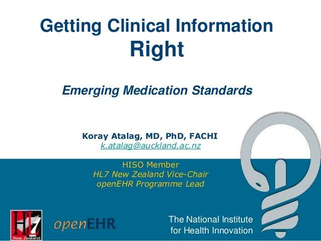 Getting Clinical Information  Right Emerging Medication Standards  Koray Atalag, MD, PhD, FACHI k.atalag@auckland.ac.nz HI...