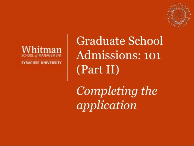 Graduate SchoolAdmissions: 101(Part II)Completing theapplication