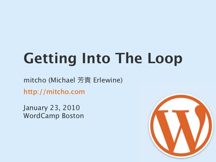Getting Into The Loopmitcho (Michael 芳貴 Erlewine)http://mitcho.comJanuary 23, 2010WordCamp Boston