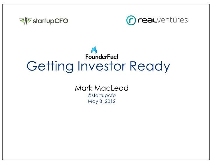 Getting Investor Ready       Mark MacLeod         @startupcfo         May 3, 2012