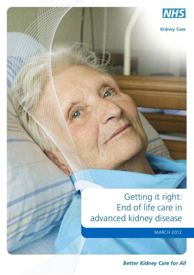 Kidney Care Gettingitright: Endoflifecarein advancedkidneydisease MARCH2012 BetterKidneyCareforAll