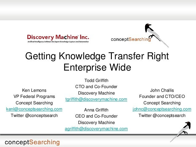 Getting Knowledge Transfer Right Enterprise Wide Ken Lemons VP Federal Programs Concept Searching kenl@conceptsearching.co...