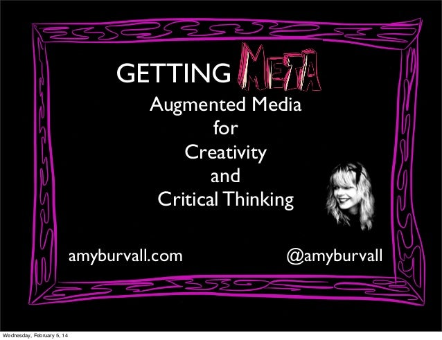 GETTING Augmented Media for Creativity and Critical Thinking amyburvall.com  Wednesday, February 5, 14  @amyburvall