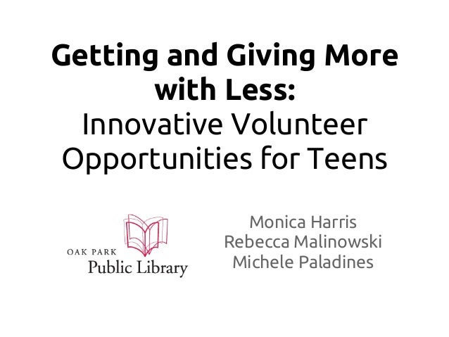 Getting and Giving More       with Less:  Innovative Volunteer Opportunities for Teens             Monica Harris          ...