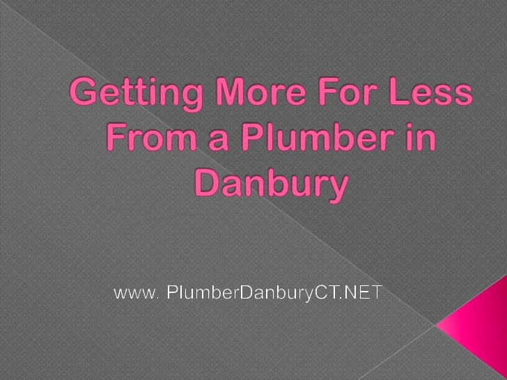If you want to ensure that your plumbing system isin perfect condition, you need look for aprofessional plumber in Danbury...