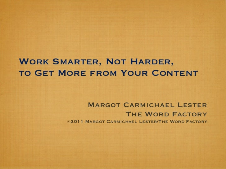 Work Smarter, Not Harder,to Get More from Your Content             Margot Carmichael Lester                    The Word Fa...
