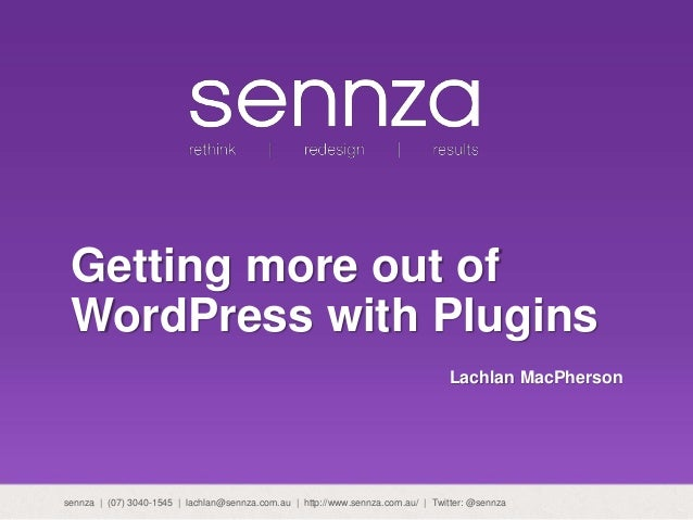 Getting more out of WordPress with Plugins Lachlan MacPherson sennza | (07) 3040-1545 | lachlan@sennza.com.au | http://www...