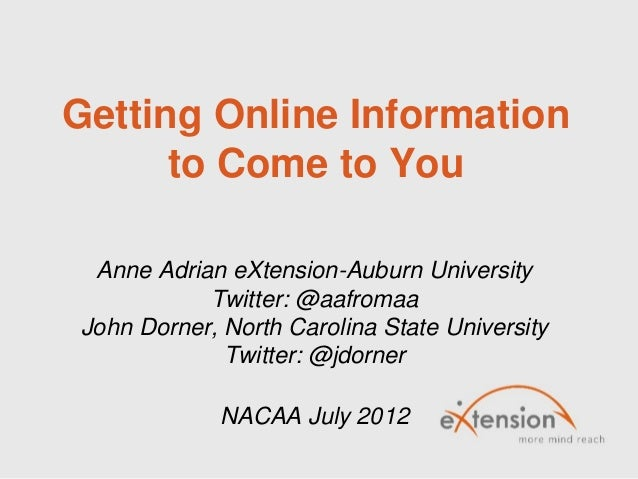 Getting Online Information      to Come to You Anne Adrian eXtension-Auburn University           Twitter: @aafromaaJohn Do...