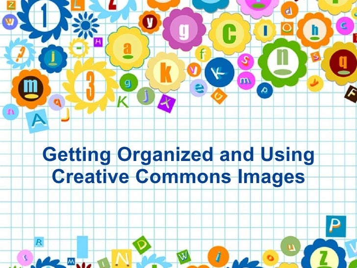 Getting Organized and Using Creative Commons Images