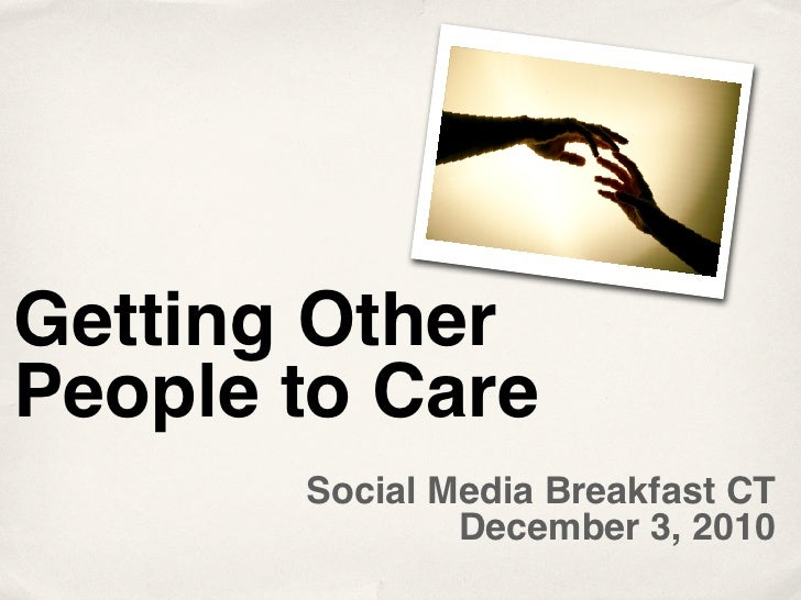 Getting OtherPeople to Care       Social Media Breakfast CT               December 3, 2010