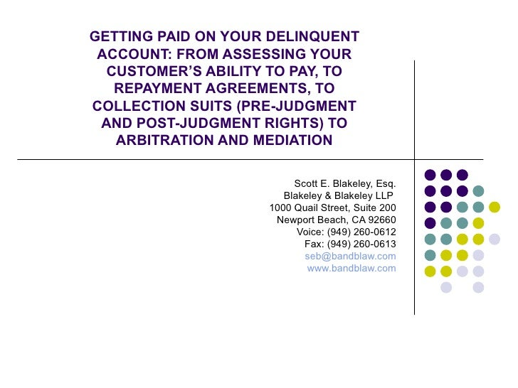 GETTING PAID ON YOUR DELINQUENT ACCOUNT: FROM ASSESSING YOUR CUSTOMER'S ABILITY TO PAY, TO REPAYMENT AGREEMENTS, TO COLLEC...