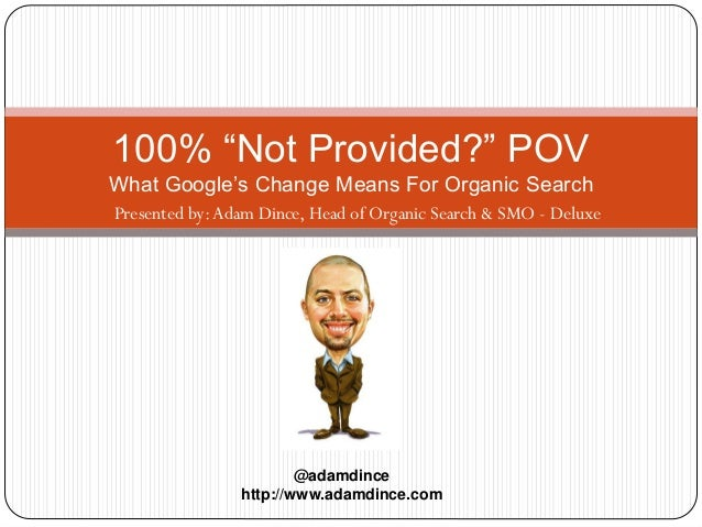 "100% ""Not Provided?"" POV What Google's Change Means For Organic Search Presented by:Adam Dince, Head of Organic Search & S..."