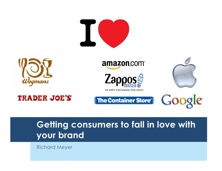 Getting consumers to fall in love with your brand Richard Meyer