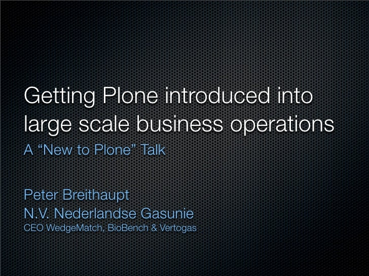 "Getting Plone introduced into large scale business operations A ""New to Plone"" Talk   Peter Breithaupt N.V. Nederlandse Ga..."