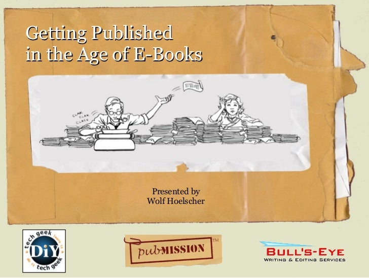Getting Published  in the Age of E-Books Presented by Wolf Hoelscher