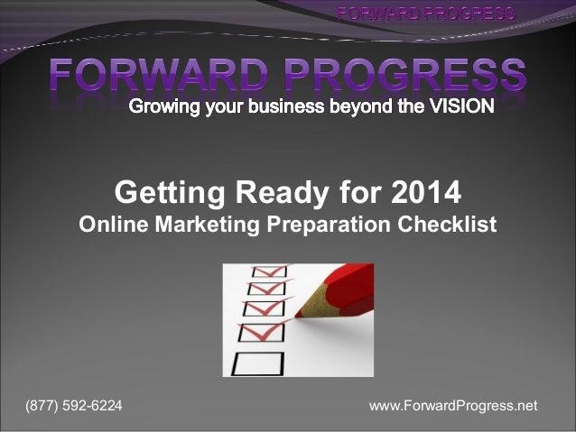 Getting Ready for 2014 Online Marketing Preparation Checklist  (877) 592-6224  www.ForwardProgress.net