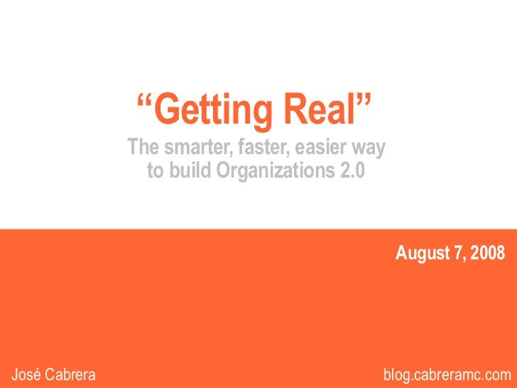 """""""Getting Real""""                The smarter, faster, easier way                  to build Organizations 2.0                 ..."""