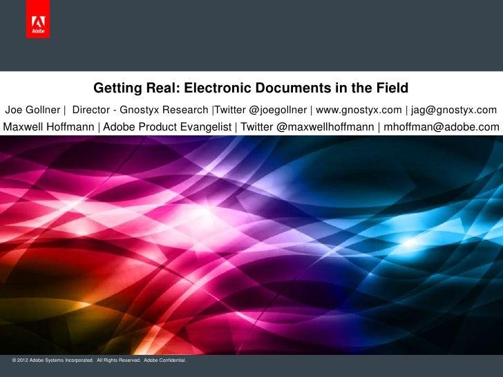Getting Real: Electronic Documents in the FieldJoe Gollner   Director - Gnostyx Research  Twitter @joegollner   www.gnosty...