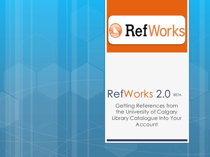 RefWorks 2.0 BETA<br />Getting References from the University of Calgary Library Catalogue Into Your Account<br />
